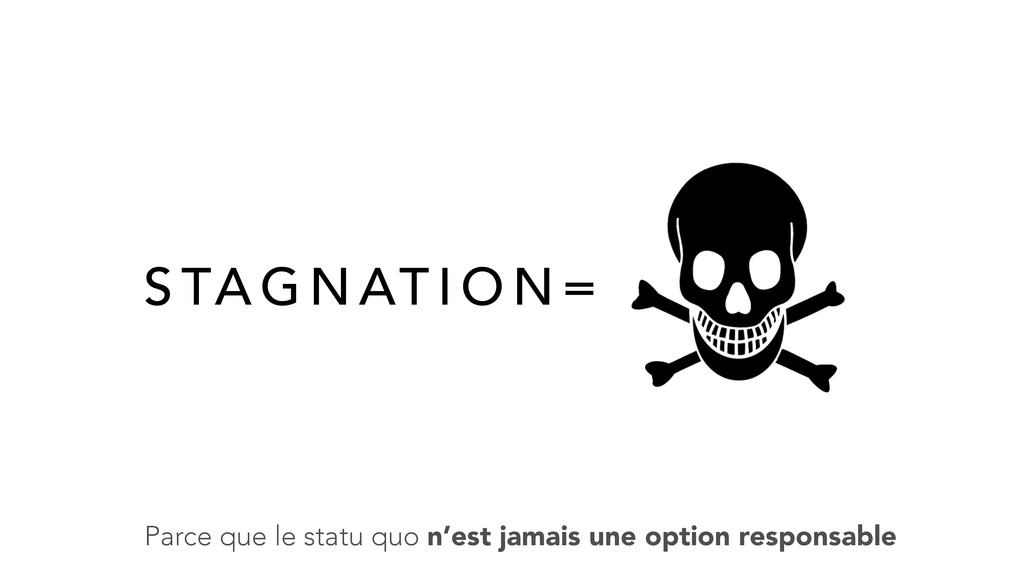 S TA G N AT I O N = Parce que le statu quo n'es...