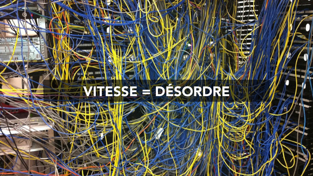 VITESSE = DÉSORDRE