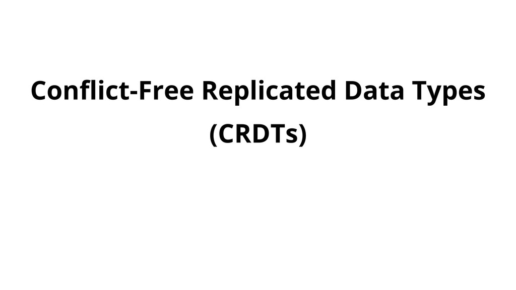 Conflict-Free Replicated Data Types (CRDTs)