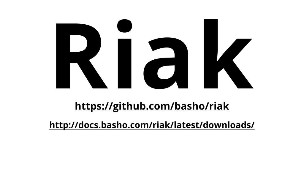 Riak https://github.com/basho/riak http://docs....