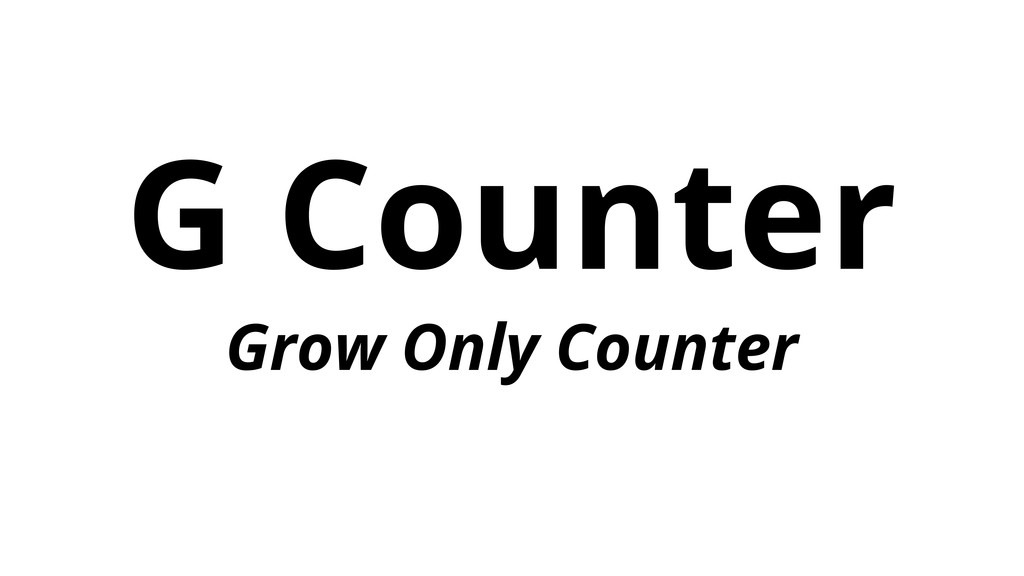G Counter Grow Only Counter