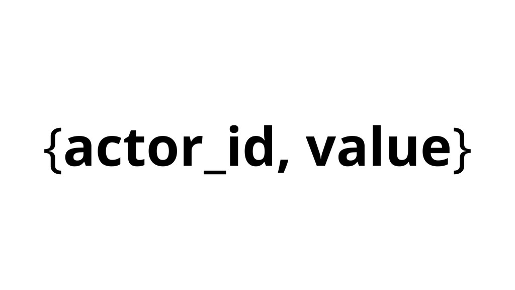 {actor_id, value}