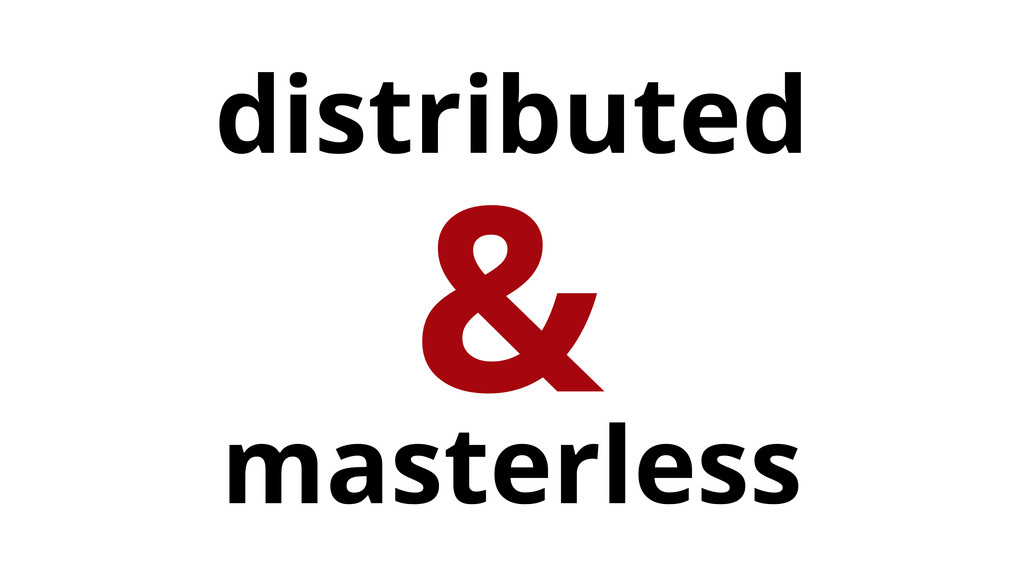 masterless & distributed
