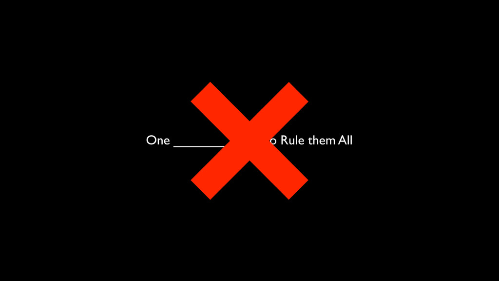 One ____________ to Rule them All