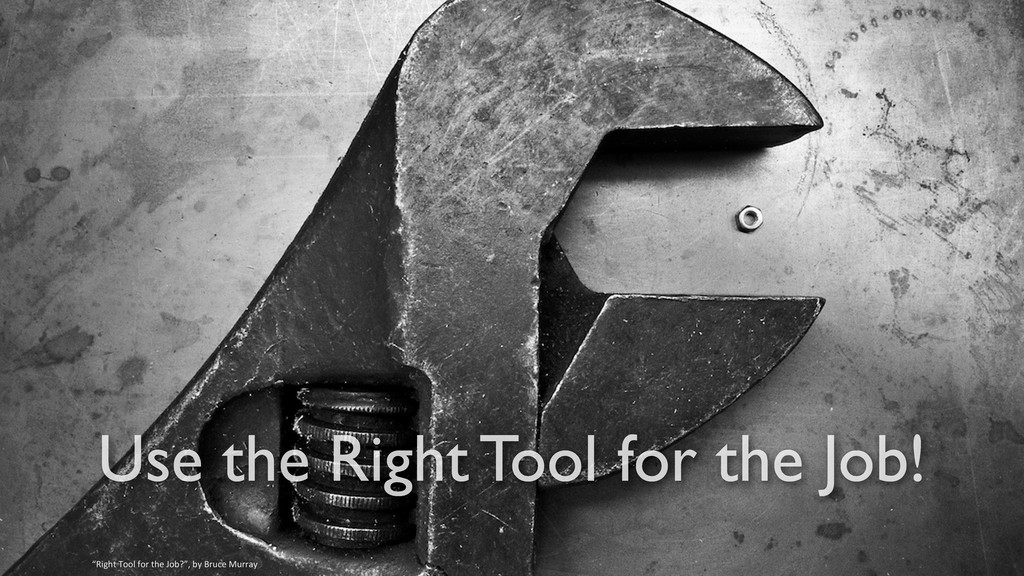 """Use the Right Tool for the Job! """"Right Tool..."""