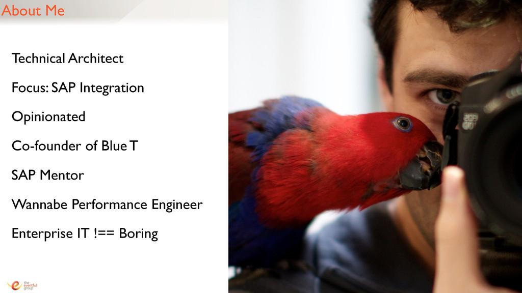 About Me Technical Architect Focus: SAP Integra...