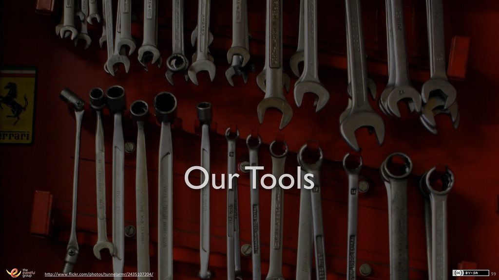 59 Our Tools h1p://www.flickr.com/photos/tunnela...