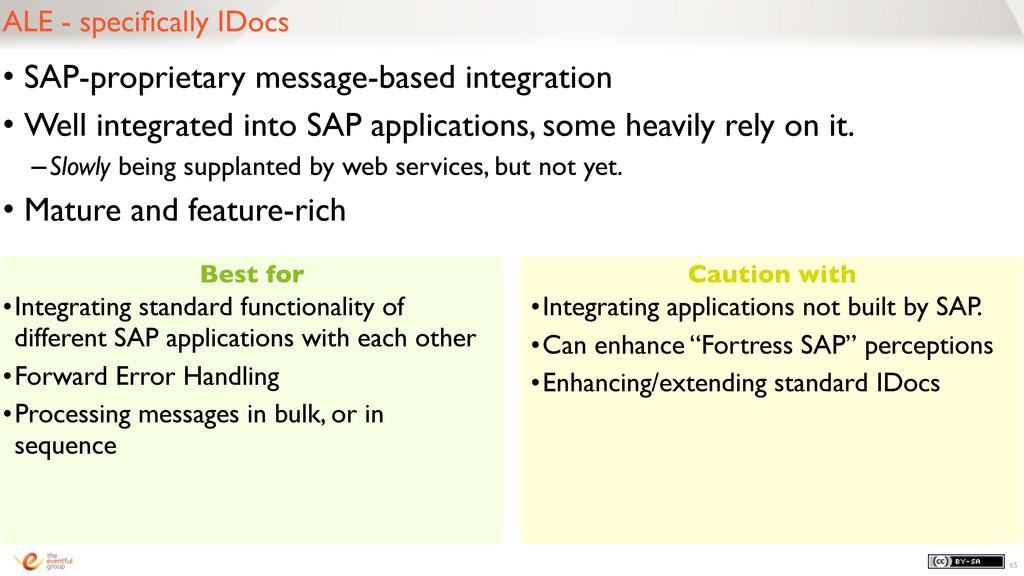 ALE - specifically IDocs 65 • SAP-proprietary me...