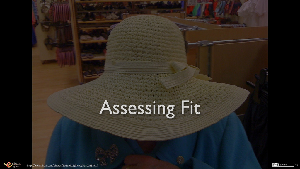 71 Assessing Fit h1p://www.flickr.com/photos/903...