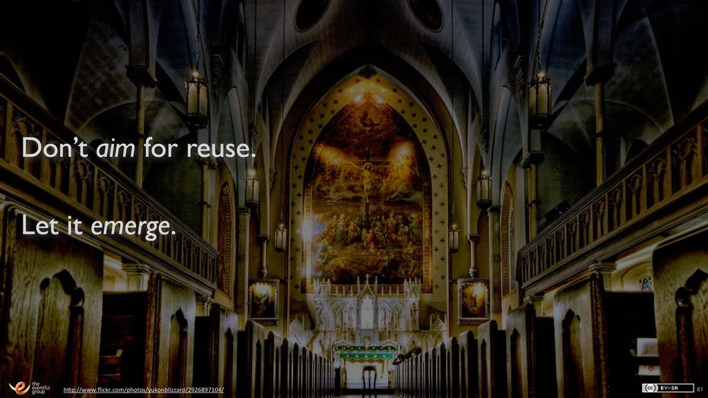 Don't aim for reuse. Let it emerge. 81 h1p://ww...