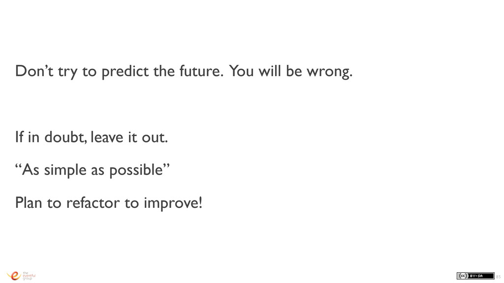 Don't try to predict the future. You will be wr...