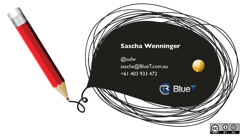 Sascha Wenninger @sufw sascha@BlueT.com.au +61 ...