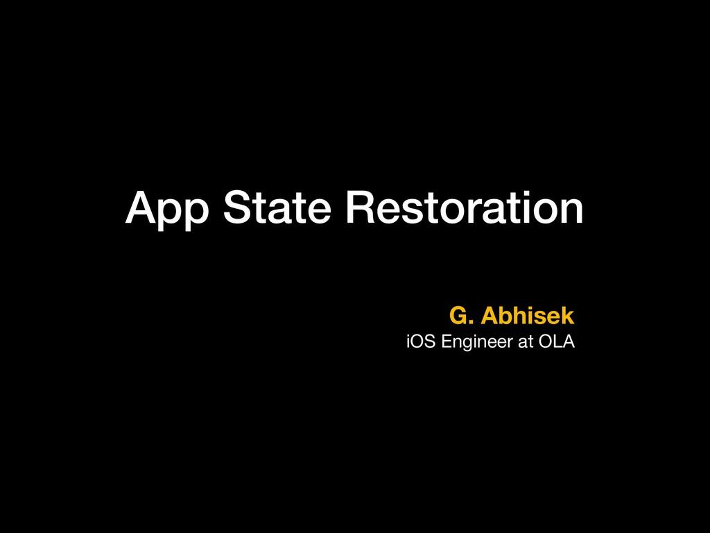 App State Restoration G. Abhisek iOS Engineer a...