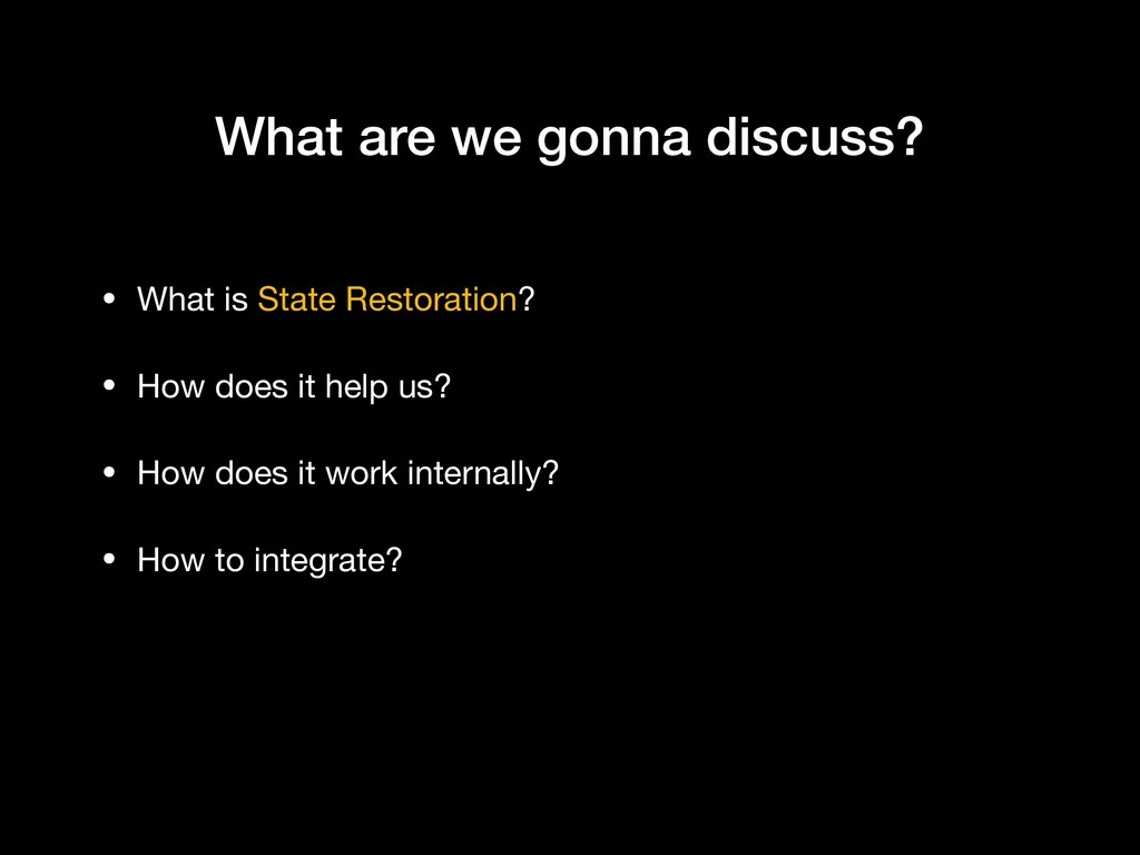 What are we gonna discuss? • What is State Rest...