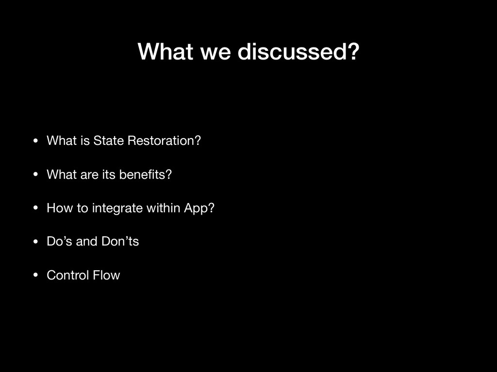 What we discussed? • What is State Restoration?...