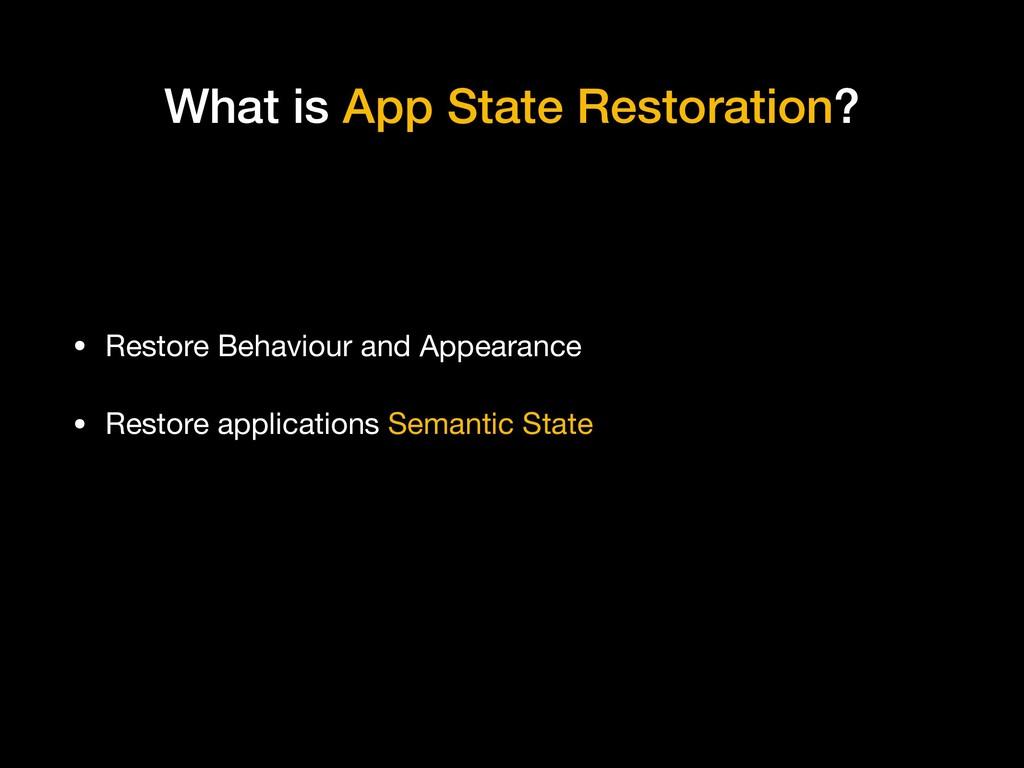 What is App State Restoration? • Restore Behavi...