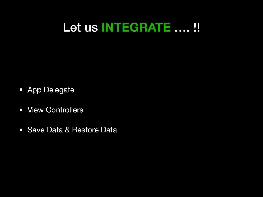 Let us INTEGRATE …. !! • App Delegate  • View C...