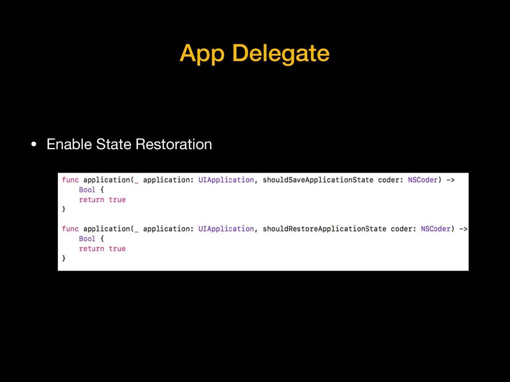 App Delegate • Enable State Restoration