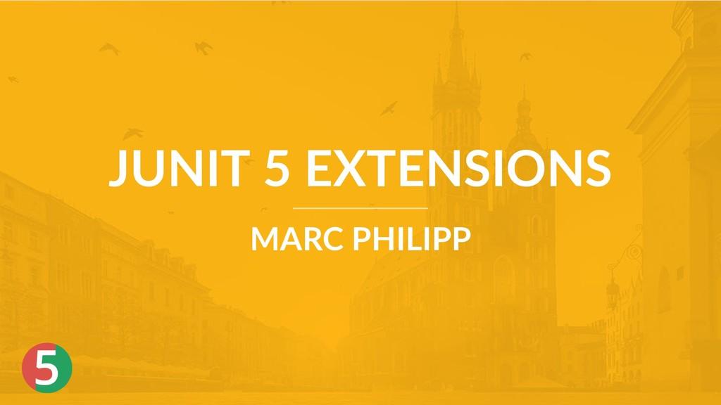 5 JUNIT 5 EXTENSIONS MARC PHILIPP