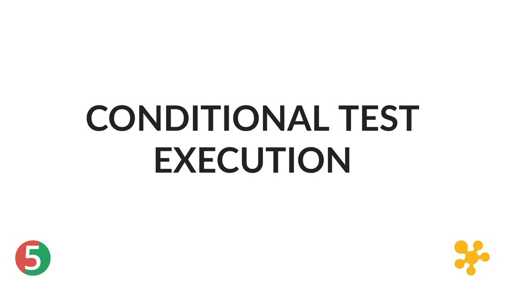 5 CONDITIONAL TEST EXECUTION