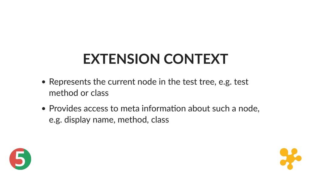 5 EXTENSION CONTEXT Represents the current node...