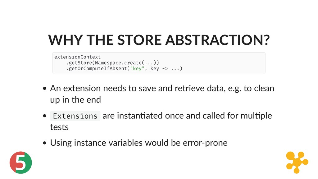 5 WHY THE STORE ABSTRACTION? An extension needs...