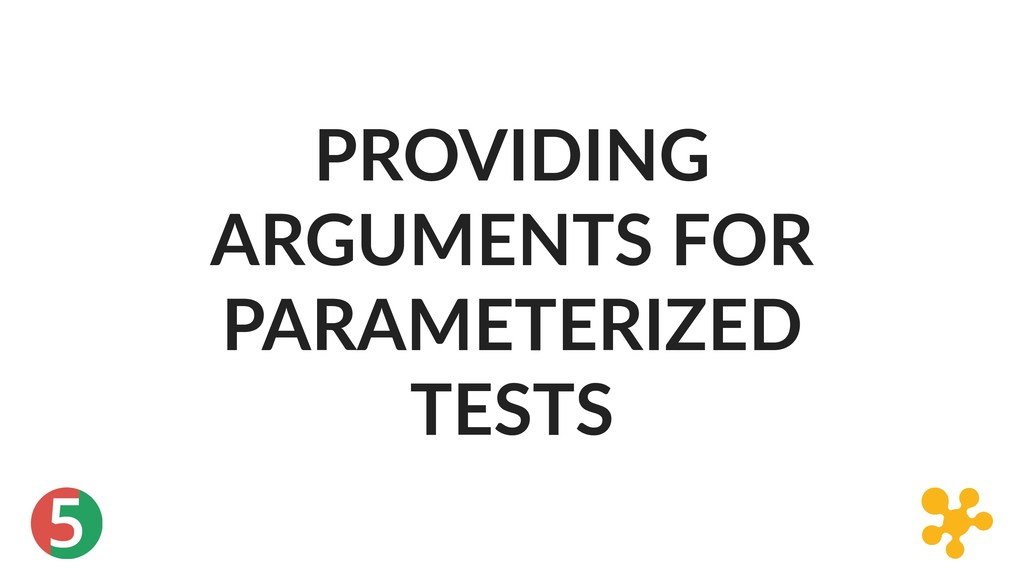 5 PROVIDING ARGUMENTS FOR PARAMETERIZED TESTS