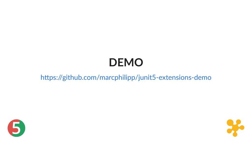 5 DEMO h ps:/ /github.com/marcphilipp/junit5‑ex...