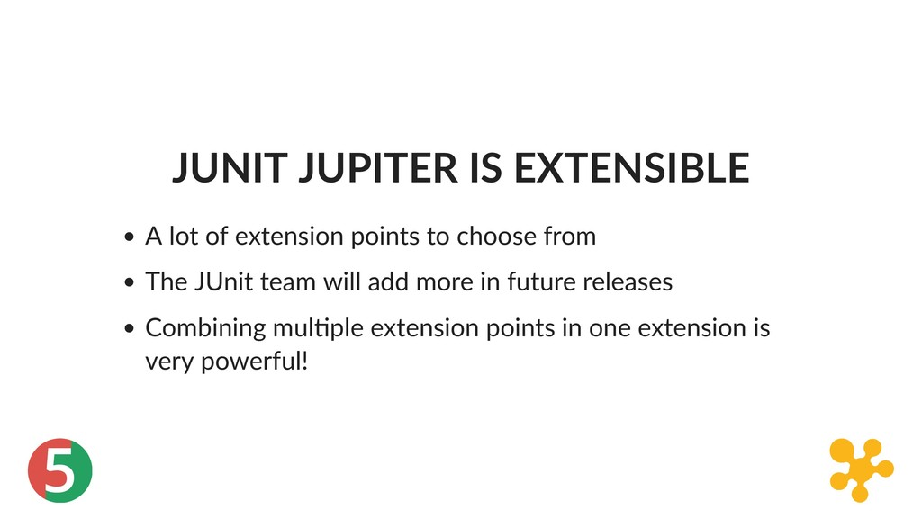 5 JUNIT JUPITER IS EXTENSIBLE A lot of extensio...