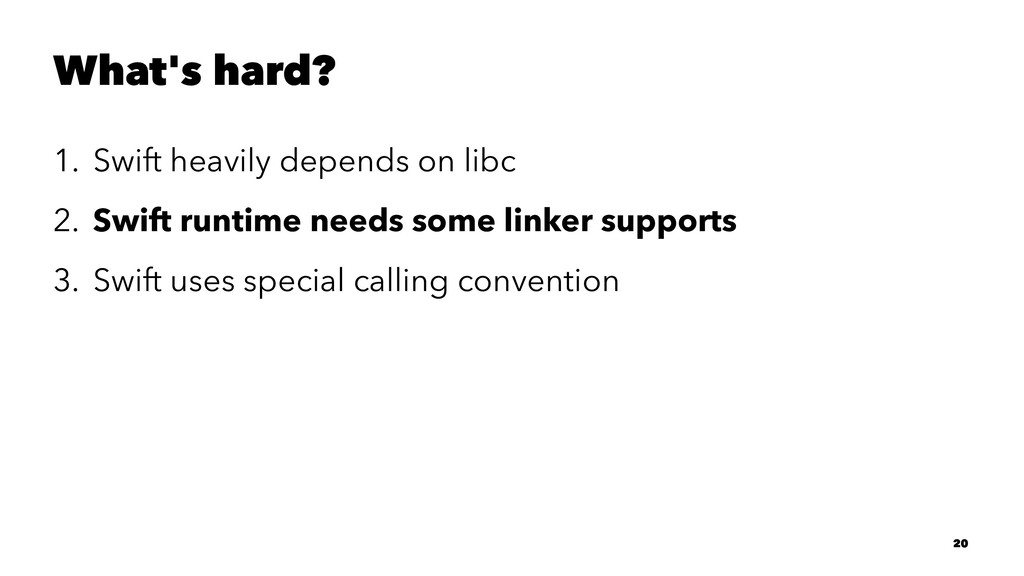 What's hard? 1. Swift heavily depends on libc 2...