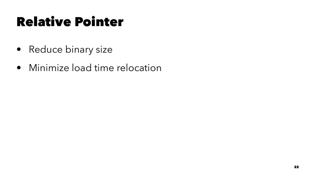 Relative Pointer • Reduce binary size • Minimiz...