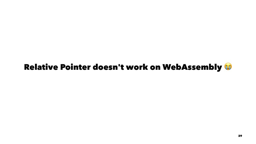 Relative Pointer doesn't work on WebAssembly 29