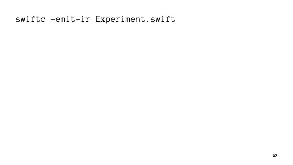 swiftc -emit-ir Experiment.swift 37