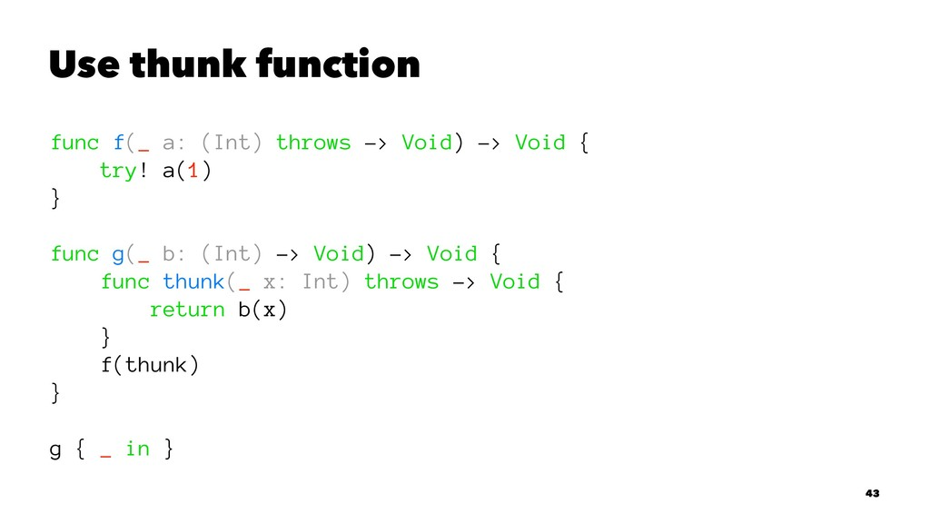 Use thunk function func f(_ a: (Int) throws -> ...