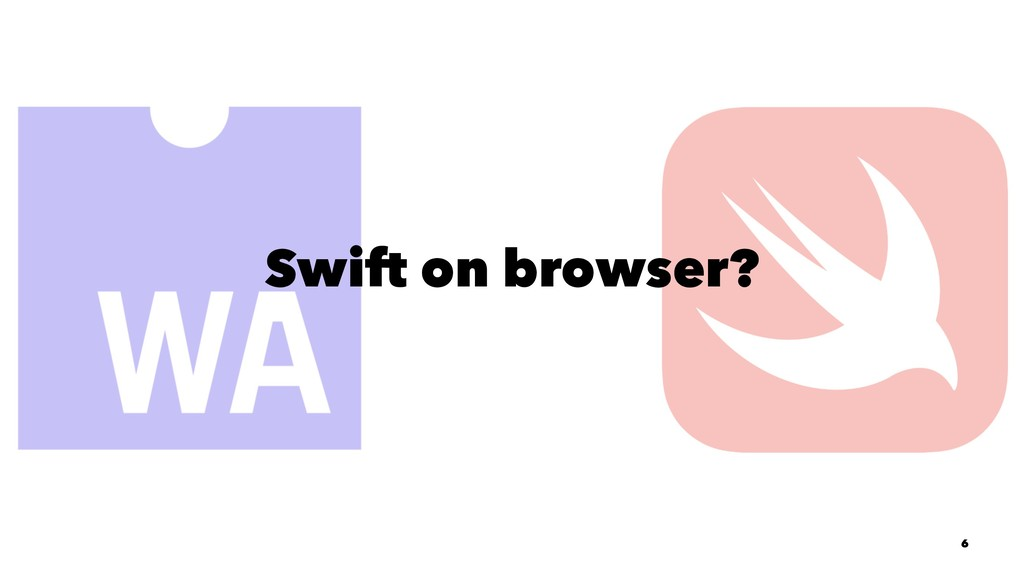 Swift on browser? 6