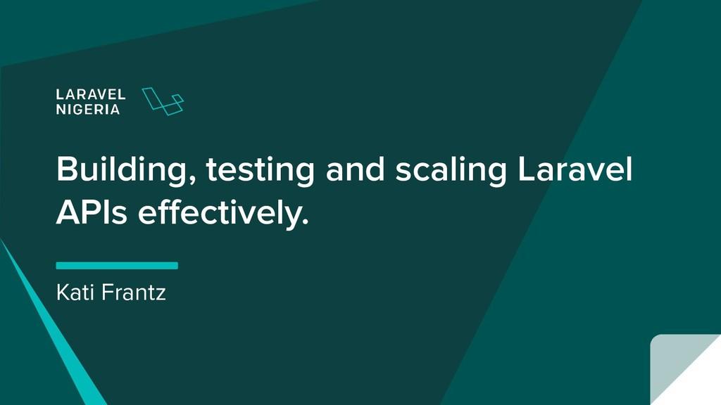 Building, testing and scaling Laravel APIs effec...