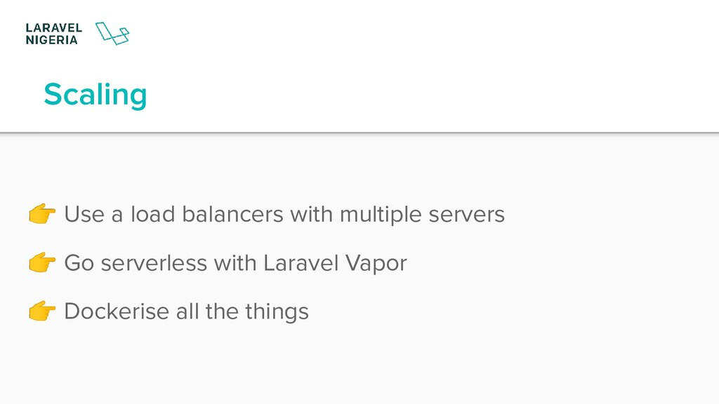Scaling  Use a load balancers with multiple ser...