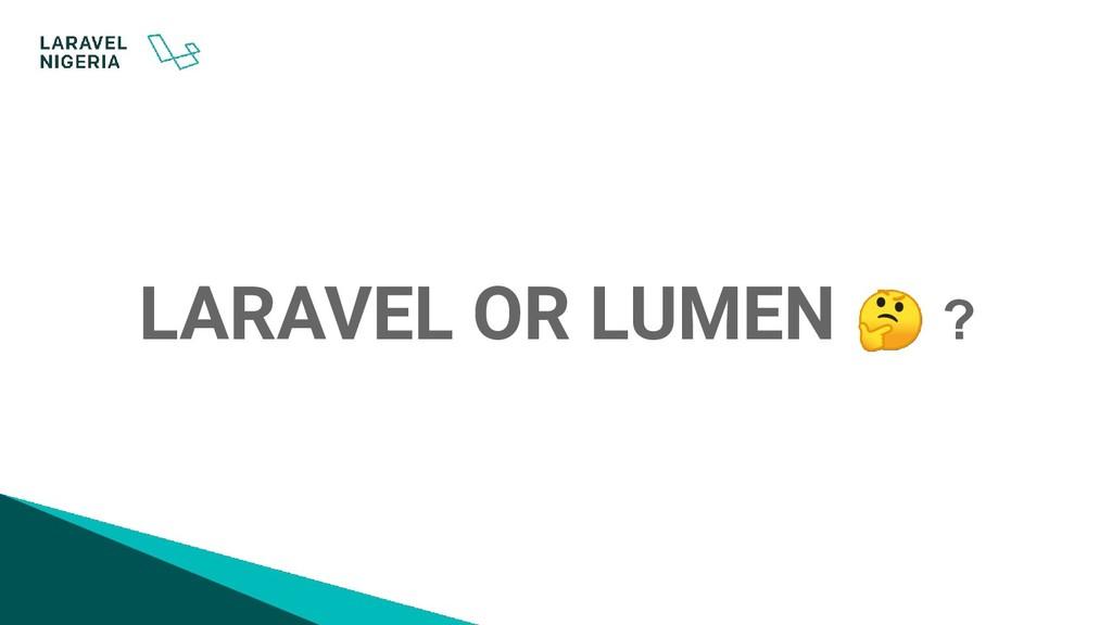 LARAVEL OR LUMEN  ?