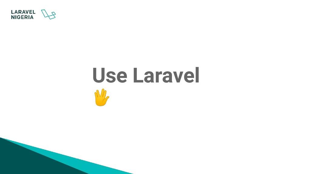 Use Laravel