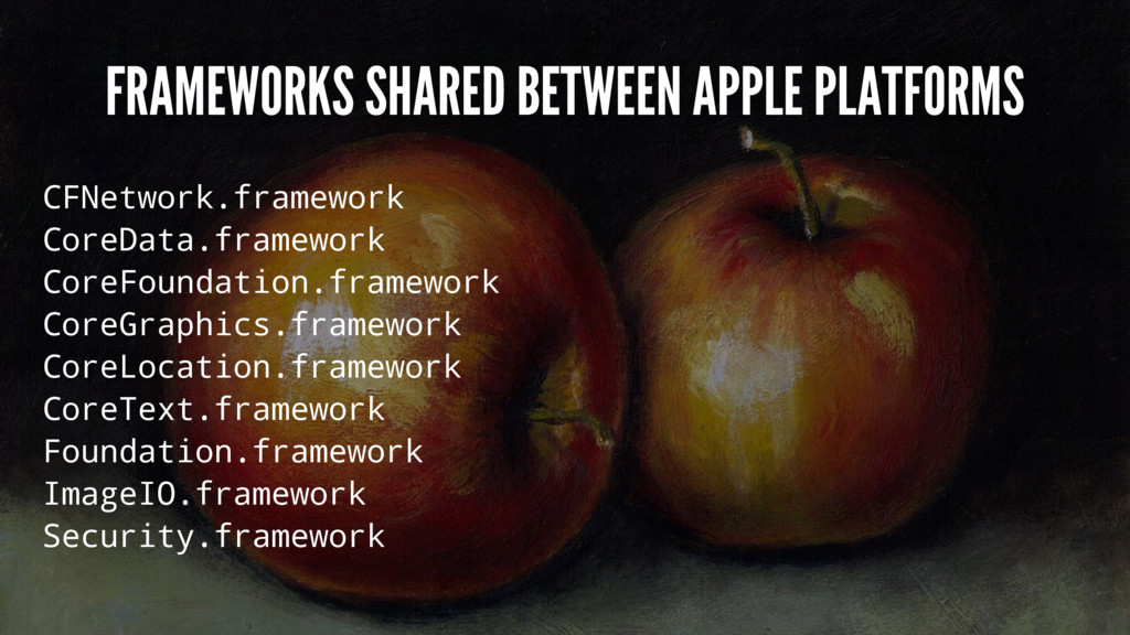 FRAMEWORKS SHARED BETWEEN APPLE PLATFORMS CFNet...