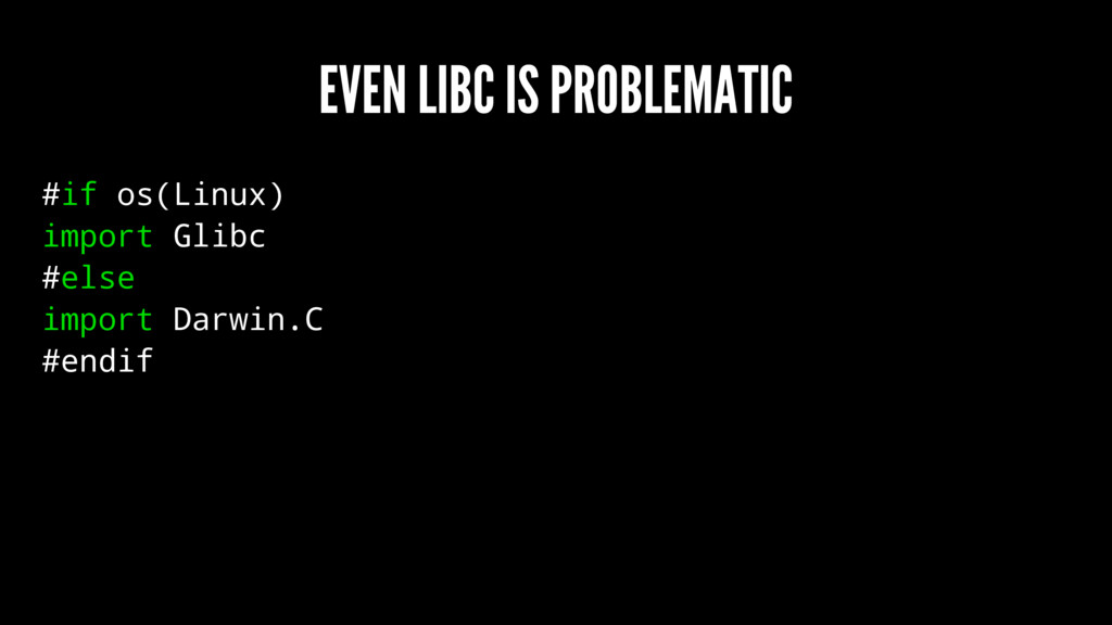 EVEN LIBC IS PROBLEMATIC #if os(Linux) import G...