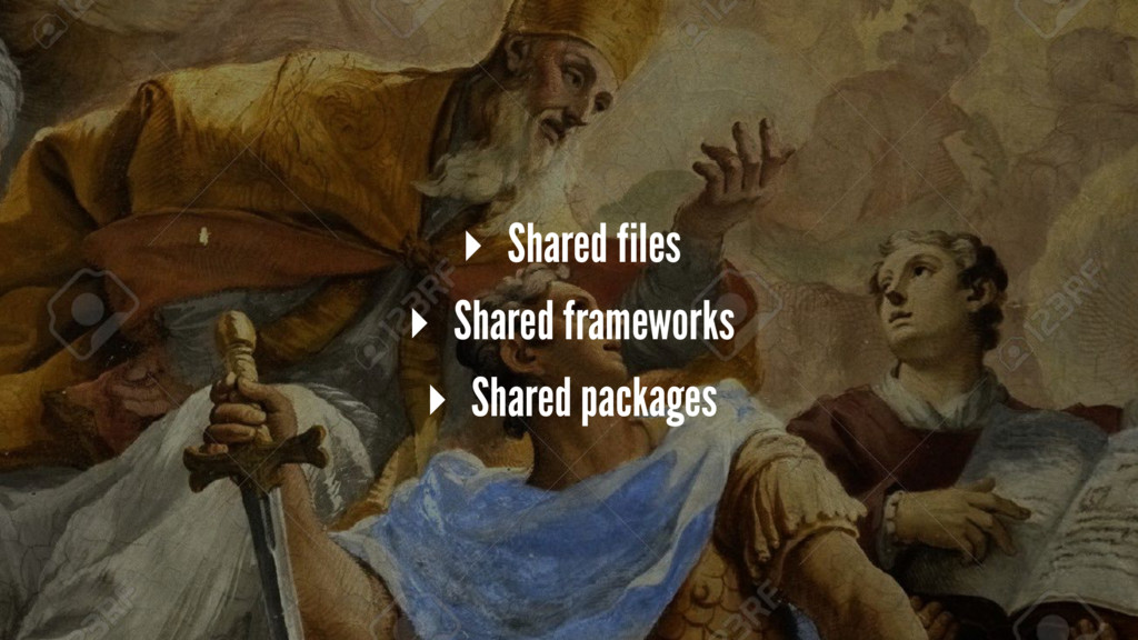 ▸ Shared files ▸ Shared frameworks ▸ Shared pac...
