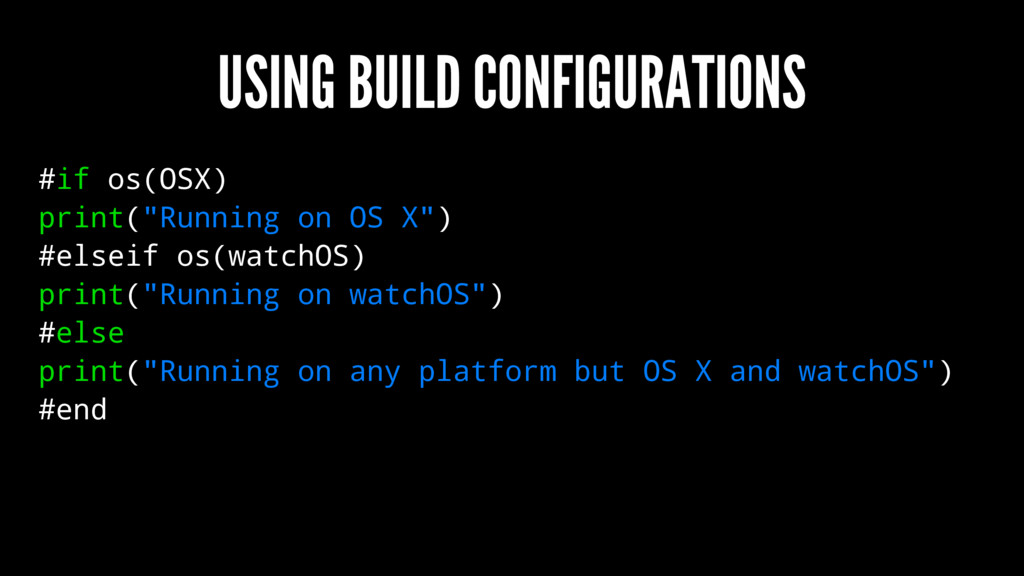 "USING BUILD CONFIGURATIONS #if os(OSX) print(""R..."