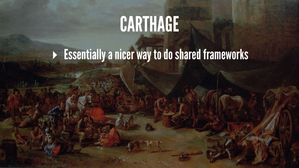 CARTHAGE ▸ Essentially a nicer way to do shared...