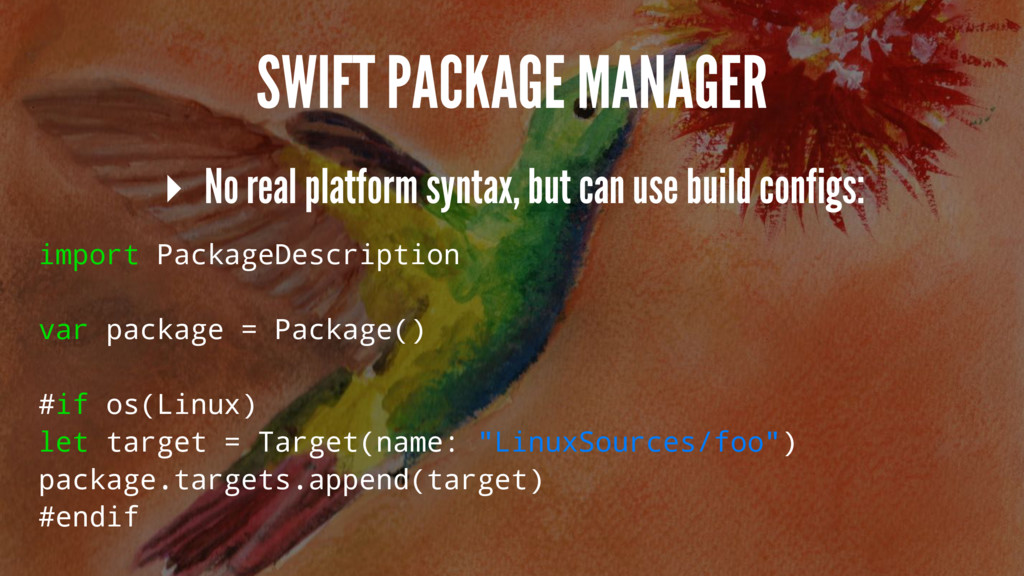 SWIFT PACKAGE MANAGER ▸ No real platform syntax...
