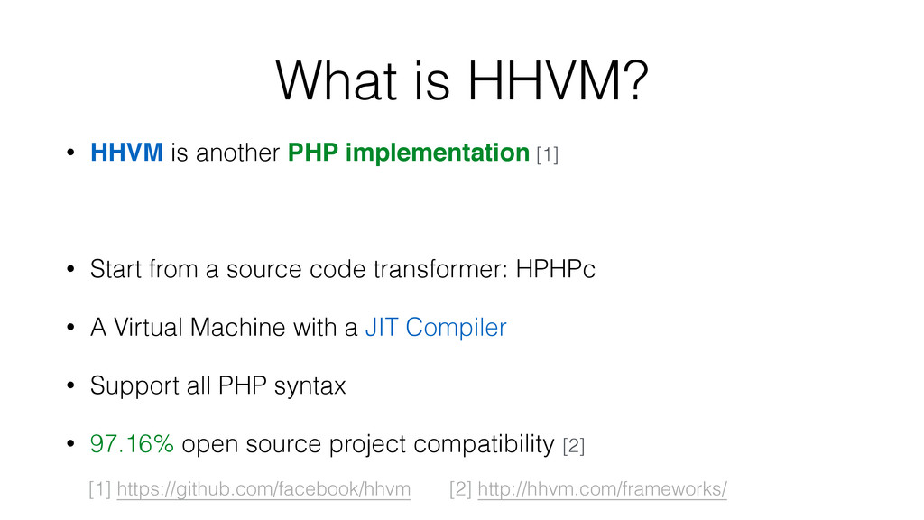 What is HHVM? • HHVM is another PHP implementat...