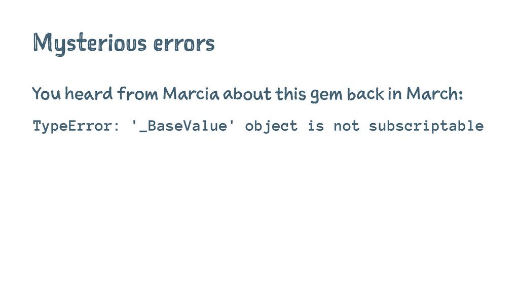 Mysterious errors You heard from Marcia about t...