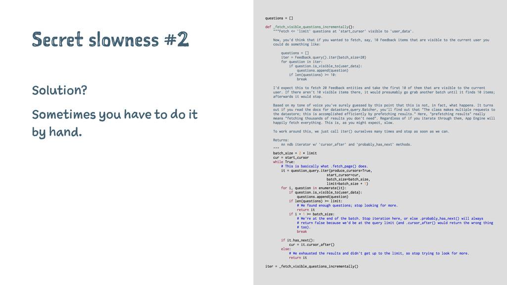 Secret slowness #2 Solution? Sometimes you have...