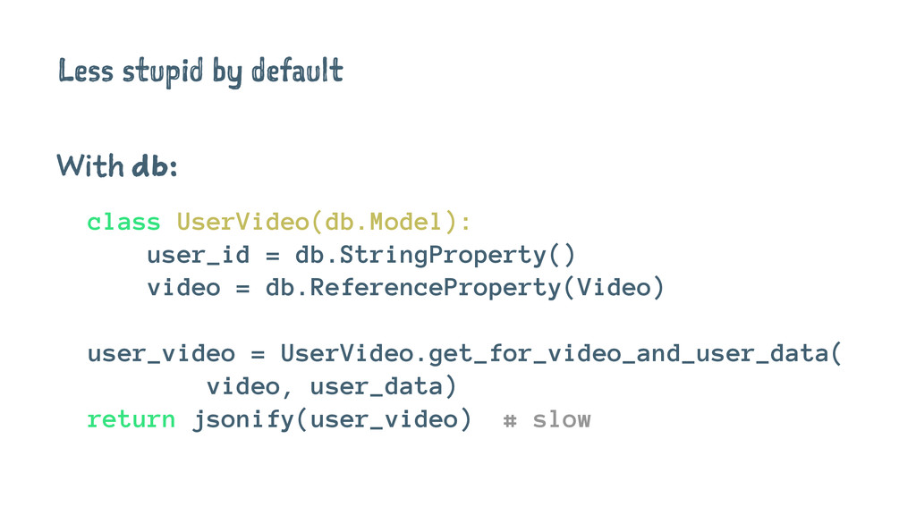 Less stupid by default With db: class UserVideo...