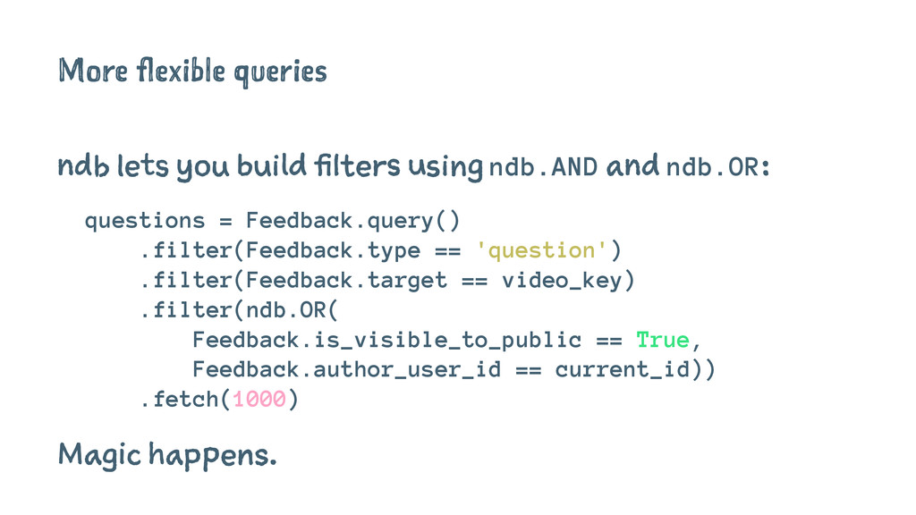 More flexible queries ndb lets you build filter...